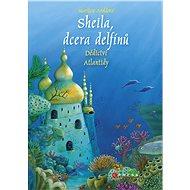 Sheila, dcera delfínů: Dědictví Atlantidy - Marliese Aroldová, 400 stran