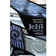 Ježíš - vnitřní učitel - Laurence Freeman, 328 stran