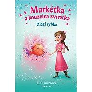 Markétka a kouzelná zvířátka – Zlatá rybka - Elektronická kniha