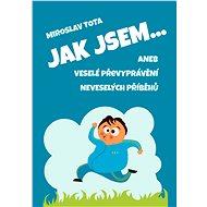 Jak jsem… - Miroslav Tota, 113 stran