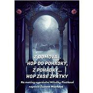 Z domova… hop do pohádky, z pohádky… hop zase zpátky - Zuzana Muchová, 68 stran