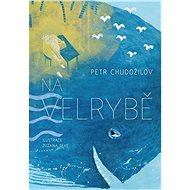 Na velrybě - Petr Chudožilov, 160 stran