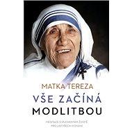 Vše začíná modlitbou - Matka Tereza, 352 stran