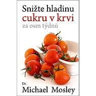 Snižte hladinu cukru v krvi za osm týdnů - Michael Mosley, 208 stran
