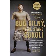 Buď silný, ať se stane cokoli - Travis Mills, 304 stran