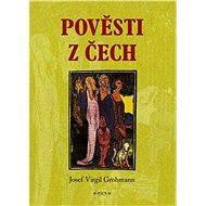 Pověsti z Čech - Josef Virgil Grohmann