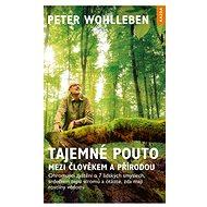 Tajemné pouto mezi člověkem a přírodou - Peter Wohlleben, 227 stran
