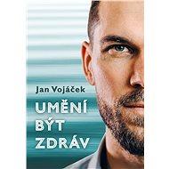 Jan Vojáček: Umění být zdráv - Elektronická kniha