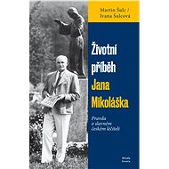 Životní příběh Jana Mikoláška - Martin Šulc, 320 stran