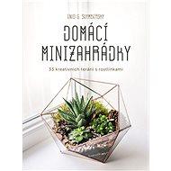 Domácí minizahrádky: 33 kreativních terárií s rostlinkami - Elektronická kniha