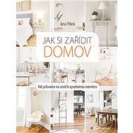 Jak si zařídit domov - Jana Pěkná, 192 stran