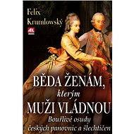 Běda ženám, kterým muži vládnou - Felix Krumlowský
