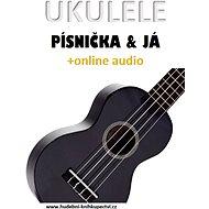 Ukulele, písnička & já (+online audio) - Elektronická kniha
