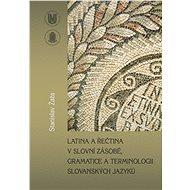 Latina a řečtina v slovní zásobě, gramatice a terminologii slovanských jazyků - Elektronická kniha