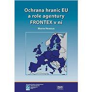 Ochrana hranic EU a role agentury FRONTEX v ní - Elektronická kniha