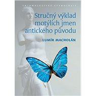 Stručný výklad motýlích jmen antického původu. Entomologická etymologie - Elektronická kniha