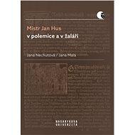 Mistr Jan Hus v polemice a v žaláři - Elektronická kniha