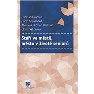 Stáří ve městě, město v životě seniorů - Elektronická kniha