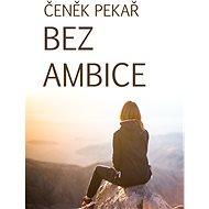 Bez ambice - Čeněk Pekař, 163 stran