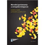 Národní parlamenty a evropská integrace: kolektivní aktér politického systému EU? - Elektronická kniha