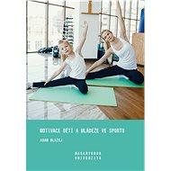 Motivace dětí a mládeže ve sportu - Elektronická kniha