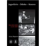 Jugoslávie – Srbsko – Kosovo - Elektronická kniha