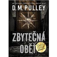 Zbytečná oběť - D. M. Pulley, 432 stran