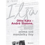 Otto Katz – André Simone očima své manželky Ilsy - Jaroslav Hojdar, 272 stran