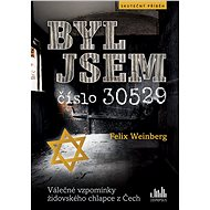 Byl jsem číslo 30529 - Felix Weinberg, 200 stran