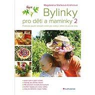 Bylinky pro děti a maminky 2 - Magdaléna Staňková-Kröhnová, 272 stran