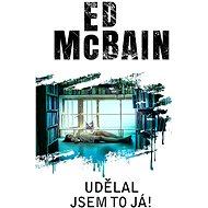 Udělal jsem to já! - Ed McBain, 168 stran