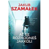 Ať se rozhodneš jakkoli - Jakub Szamałek, 429 stran