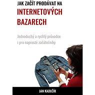 Jak začít prodávat na internetových bazarech - Elektronická kniha