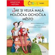 Čteme sami – genetická metoda - Jak si velká malá holčička ochočila město - Elektronická kniha