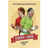 Federer vs. Nadal: Život a kariéra dvou tenisových legend - Elektronická kniha