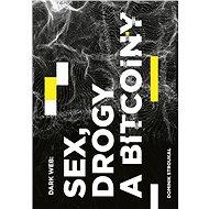 Dark Web: Sex, drogy a bitcoiny - Elektronická kniha