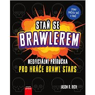 Staň se Brawlerem: Příručka pro hráče Brawl stars - Jason R. Rich, 152 stran