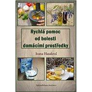 Rychlá pomoc od bolesti domácími prostředky - Ivana Hasalová, 120 stran