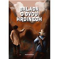 Balada o dvou hrdinech - Patrik Strohbach, 298 stran
