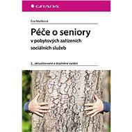 Péče o seniory v pobytových zařízeních sociálních služeb - Eva Malíková, 304 stran