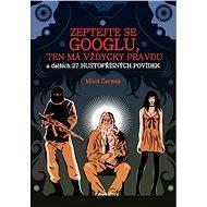 Zeptejte se Googlu, ten má vždycky pravdu - Elektronická kniha
