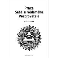 Praxe Sebe si vědomého pozorovatele - Jiří Krutina