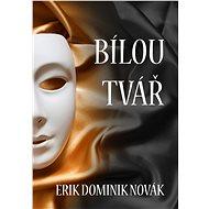 Bílou tvář - Erik Dominik Novák, 83 stran