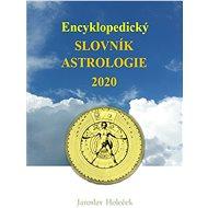 Encyklopedický slovník astrologie 2020 - Jaroslav Holeček, 1364 stran