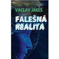 Falešná realita - Václav Jakeš, 176 stran