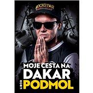 Libor Podmol: Moje cesta na Dakar - Elektronická kniha