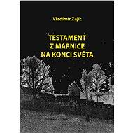 Testament z márnice na konci světa - Vladimír Zajíc, 220 stran