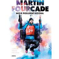 Martin Fourcade. Moje poslední sezóna - Elektronická kniha