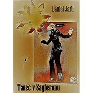 Tanec v Sayberonu - Janů Daniel, 251 stran