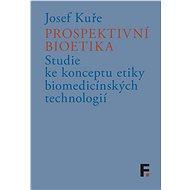 Prospektivní bioetika - Elektronická kniha